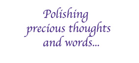 Polishing precious thoughts and words